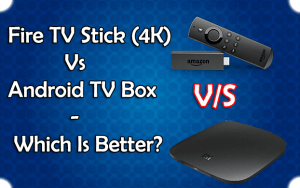 Android TV Box Vs Fire TV Stick 4K