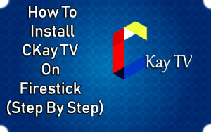 How To Install Ckay TV On Firestick