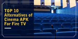 Alternatives of Cinema Apk for FireTV