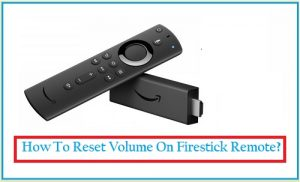 How To Reset Volume On Firestick Remote
