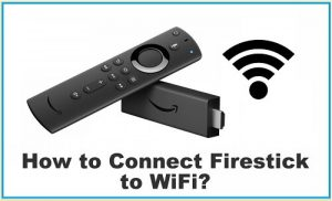 How to Connect Firestick to Wifi