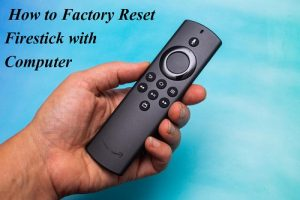 How to Factory Reset Firestick with Computer